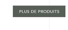 PLUS DE PRODUITS